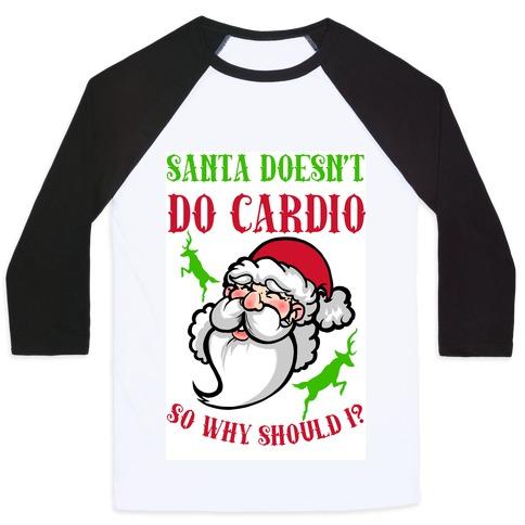 Santa Doesn't Do Cardio, Why Should I? Baseball Tee
