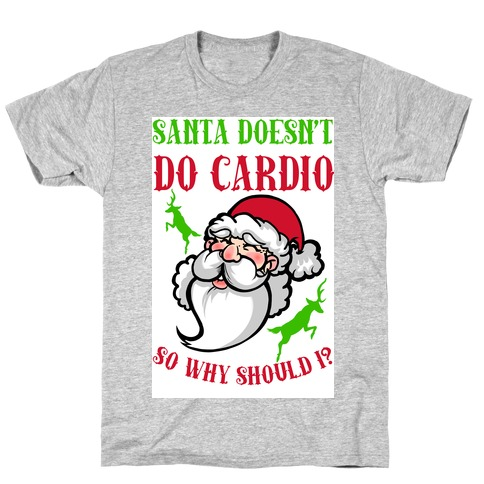 Santa Doesn't Do Cardio, Why Should I? T-Shirt