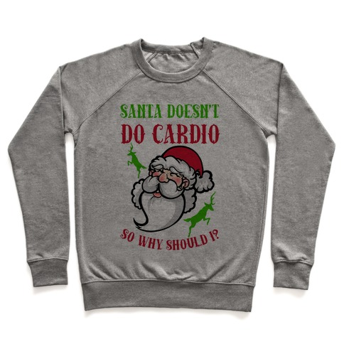 Santa Doesn't Do Cardio, Why Should I? Pullover