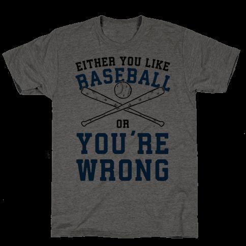 Either You Like Baseball Or You're Wrong