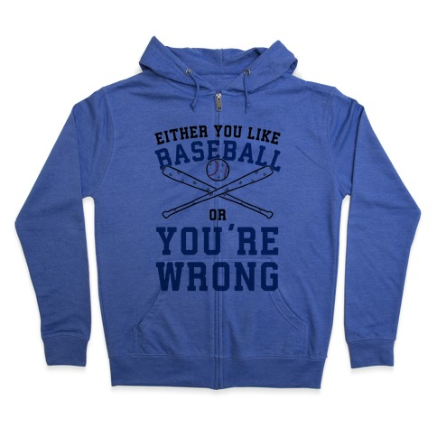 Either You Like Baseball Or You're Wrong Zip Hoodie