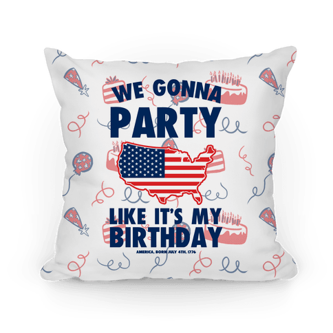 Party Like It's America's Birthday Pillow