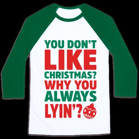 Human You Don 39 T Like Christmas Why You Always Lyin