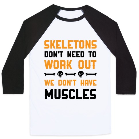 Skeletons Don't Need To Work Out Baseball Tee