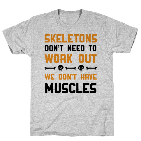 Skeletons Don't Need To Work Out Mens T-Shirt