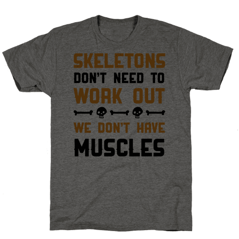 Skeletons Don't Need To Work Out
