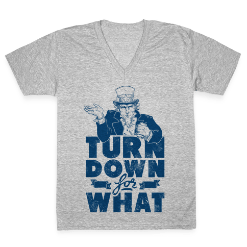 Turn Down For What Uncle Sam V-Neck Tee Shirt