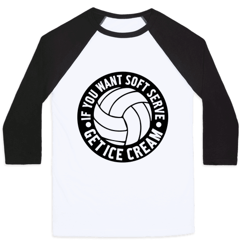 If You Want Soft Serve Get Ice Cream Baseball Tee