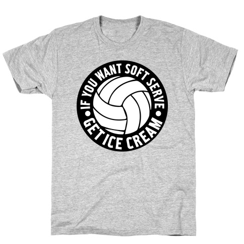 If You Want Soft Serve Get Ice Cream Mens/Unisex T-Shirt