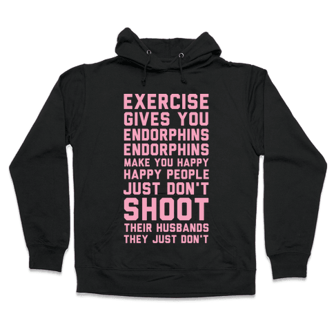 Exercise Gives You Endorphins Hooded Sweatshirt
