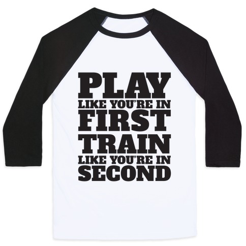 Play Like You're In First Train Like You're In Second Baseball Tee
