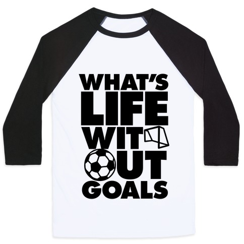 Life Without Goals (Soccer) Baseball Tee
