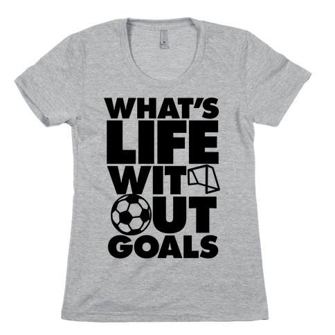 Life Without Goals (Soccer) Womens T-Shirt