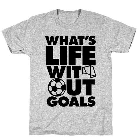 Life Without Goals (Soccer) Mens T-Shirt