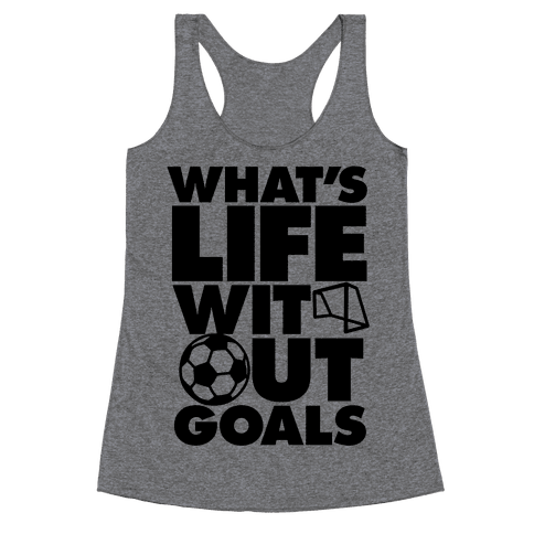 Life Without Goals (Soccer) Racerback Tank Top