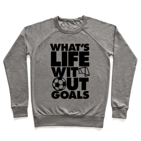 Life Without Goals (Soccer) Pullover