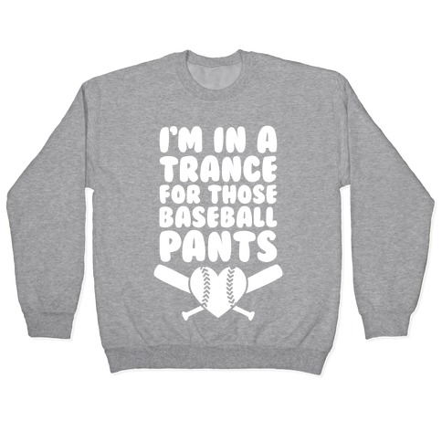 I'm In A Trance For Those Baseball Pants Pullover