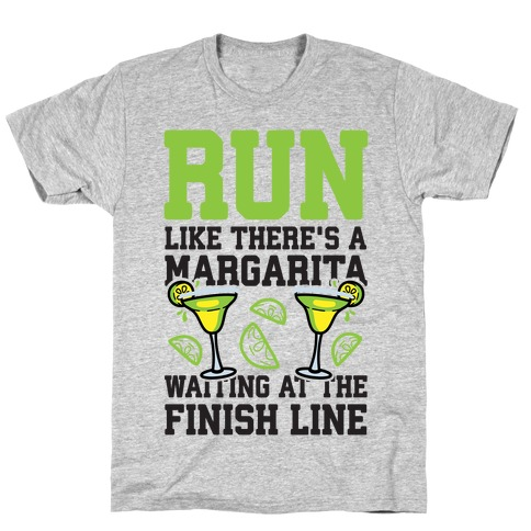 Run Like There's A Margarita At The Finish line T-Shirt