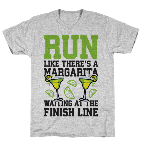 Run Like There's A Margarita At The Finish line Mens/Unisex T-Shirt