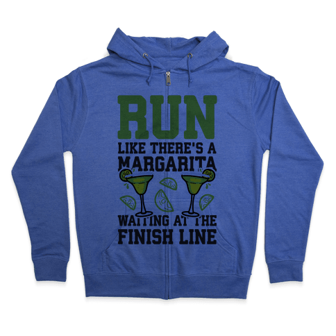 Run Like There's A Margarita At The Finish line Zip Hoodie