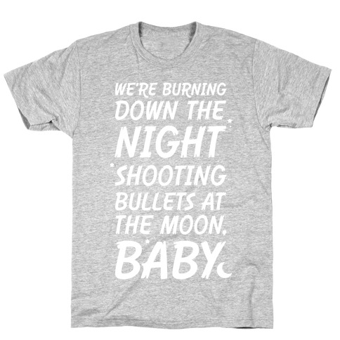 We're Burning Down The Night Shooting Bullets At The Moon Baby T-Shirt