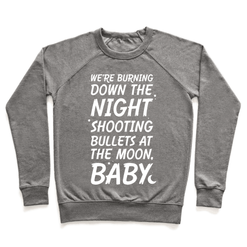 We're Burning Down The Night Shooting Bullets At The Moon Baby Pullover
