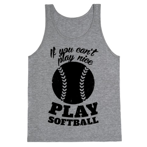 If You Can't Play Nice Play Softball Tank Top