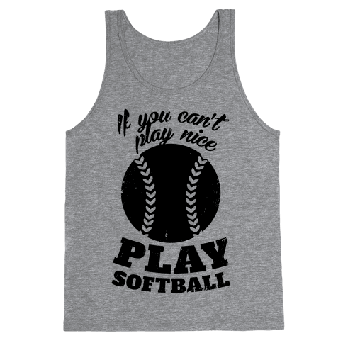 If You Can't Play Nice Play Softball Tank Top