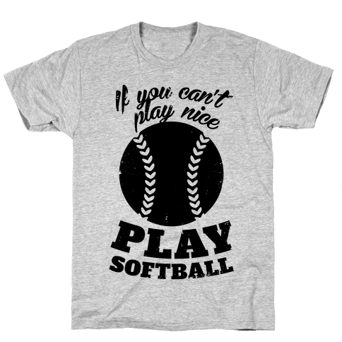 If You Can't Play Nice Play Softball Mens T-Shirt