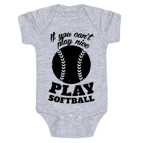 If You Can't Play Nice Play Softball Baby Onesy