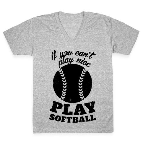 If You Can't Play Nice Play Softball V-Neck Tee Shirt