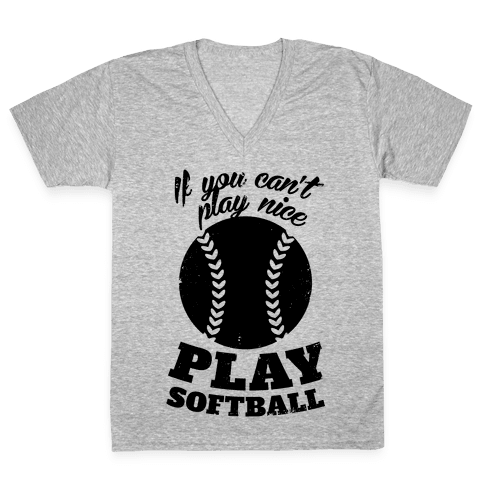 If You Can't Play Nice Play Softball V-Neck Tee Shirt