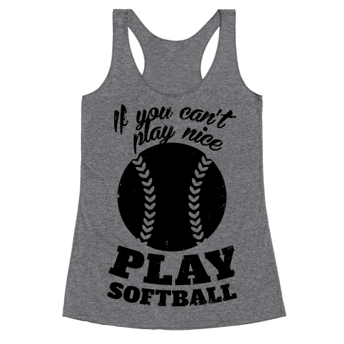 If You Can't Play Nice Play Softball Racerback Tank Top