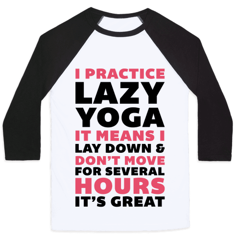 I Practice Lazy Yoga It Means I Lay Down & Don't Move Baseball Tee