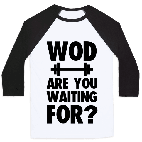 WOD are You Waiting For? Baseball Tee