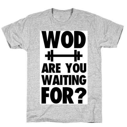 WOD are You Waiting For? T-Shirt
