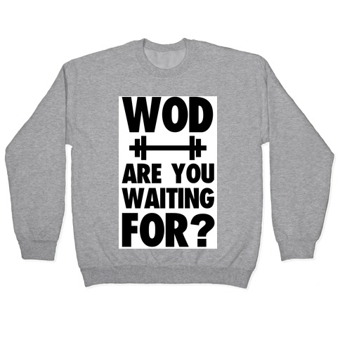 WOD are You Waiting For? Pullover