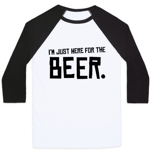 I'm Just Here for the Beer Baseball Tee