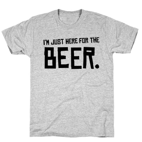 I'm Just Here for the Beer T-Shirt