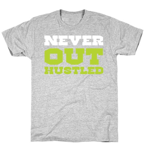 Never Out Hustled T-Shirt
