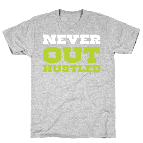 Never Out Hustled Mens T-Shirt