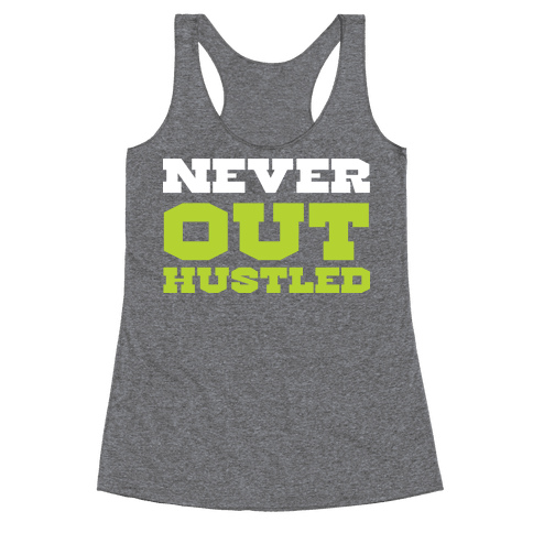 Never Out Hustled Racerback Tank Top
