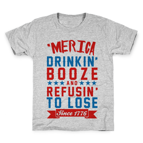 'Merica: Drinkin' Booze And Refusin' To Lose Since 1776 Kids T-Shirt