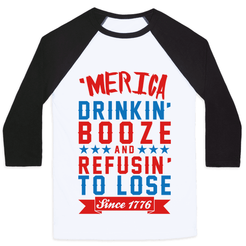 'Merica: Drinkin' Booze And Refusin' To Lose Since 1776 Baseball Tee