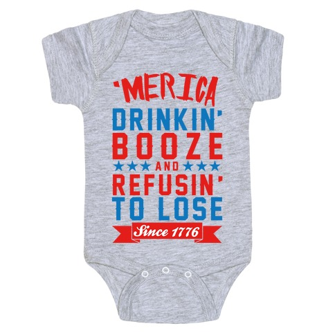 'Merica: Drinkin' Booze And Refusin' To Lose Since 1776 Baby Onesy