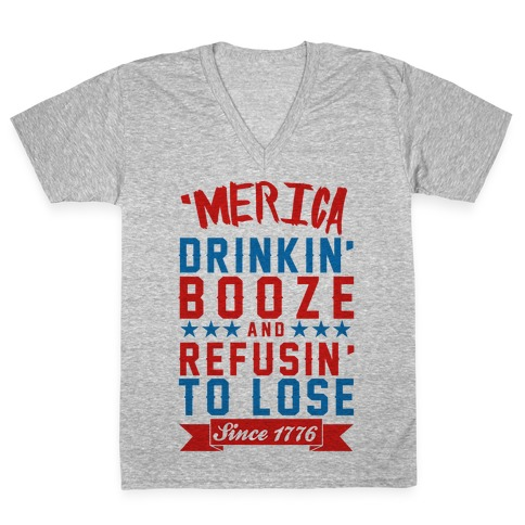 'Merica: Drinkin' Booze And Refusin' To Lose Since 1776 V-Neck Tee Shirt
