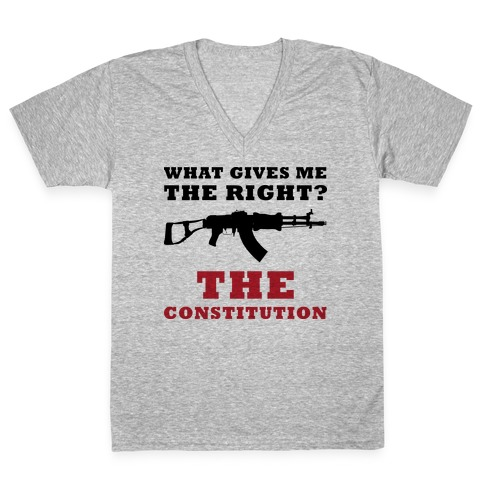 The Constitution Gives Me The Right (Political) V-Neck Tee Shirt