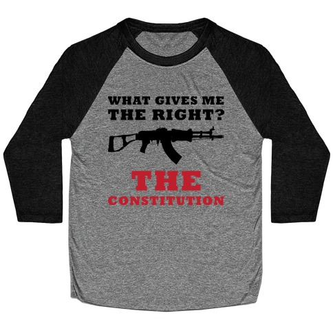 The Constitution Gives Me The Right (Political) Baseball Tee