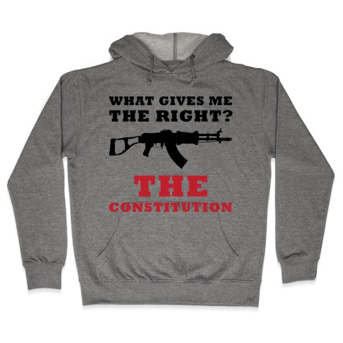 The Constitution Gives Me The Right (Political) Hooded Sweatshirt