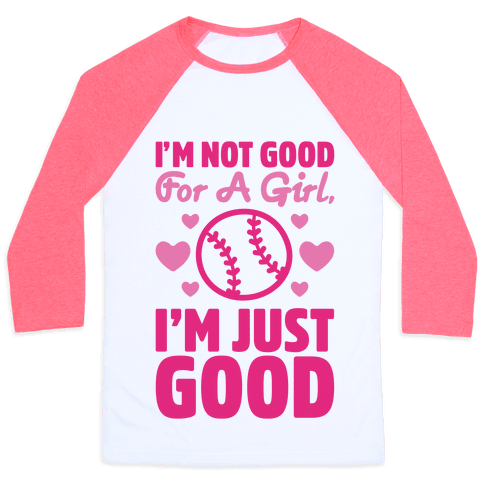 I'm Not Good For A Girl I'm Just Good Softball